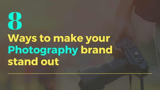 8 ways to make your photography brand stand out